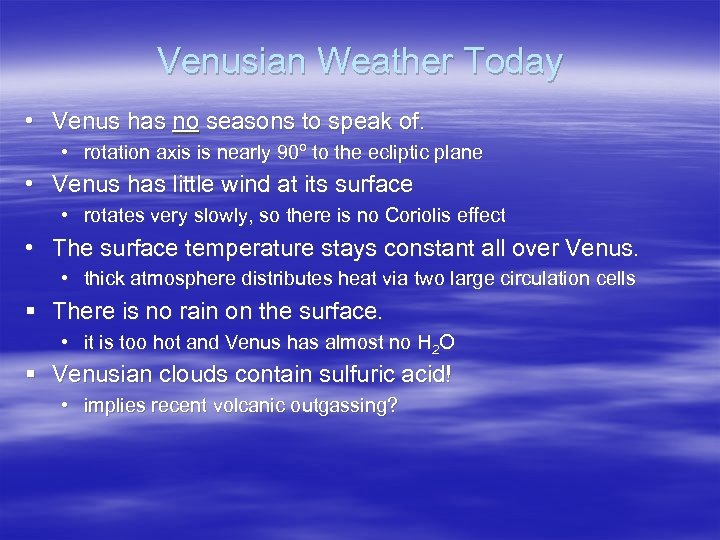 Venusian Weather Today • Venus has no seasons to speak of. • rotation axis