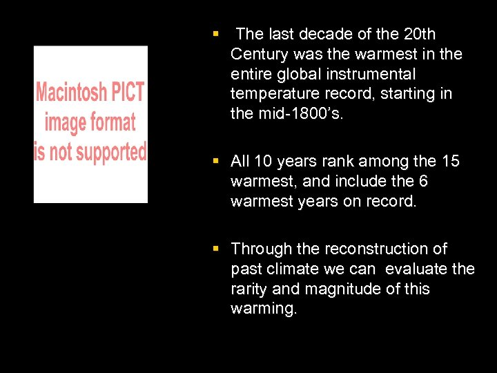 § The last decade of the 20 th Century was the warmest in the