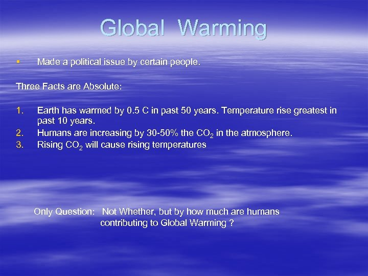 Global Warming § Made a political issue by certain people. Three Facts are Absolute: