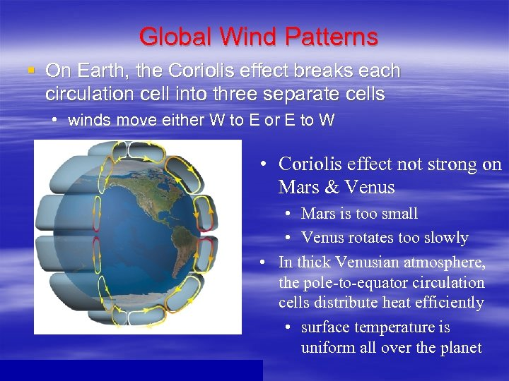 Global Wind Patterns § On Earth, the Coriolis effect breaks each circulation cell into