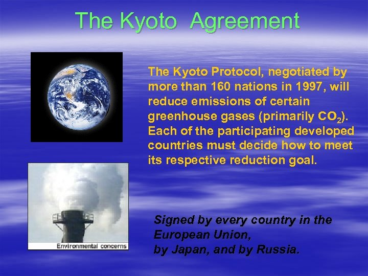 The Kyoto Agreement The Kyoto Protocol, negotiated by more than 160 nations in 1997,
