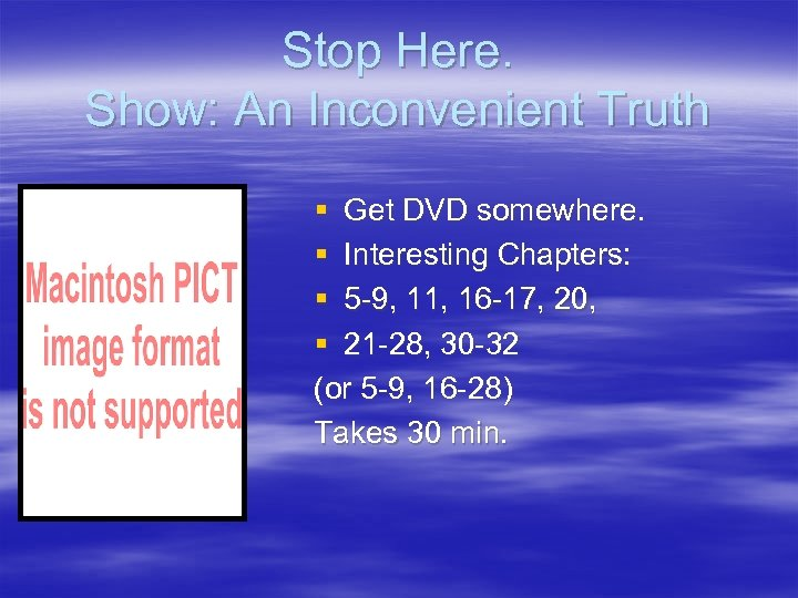 Stop Here. Show: An Inconvenient Truth § Get DVD somewhere. § Interesting Chapters: §