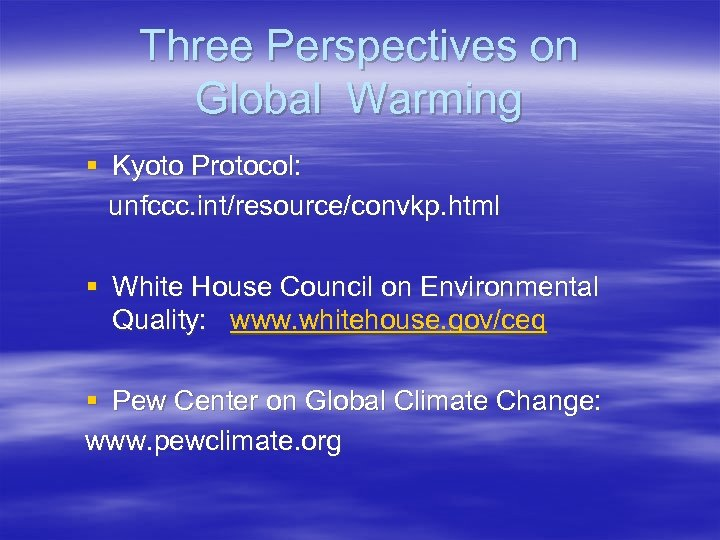 Three Perspectives on Global Warming § Kyoto Protocol: unfccc. int/resource/convkp. html § White House