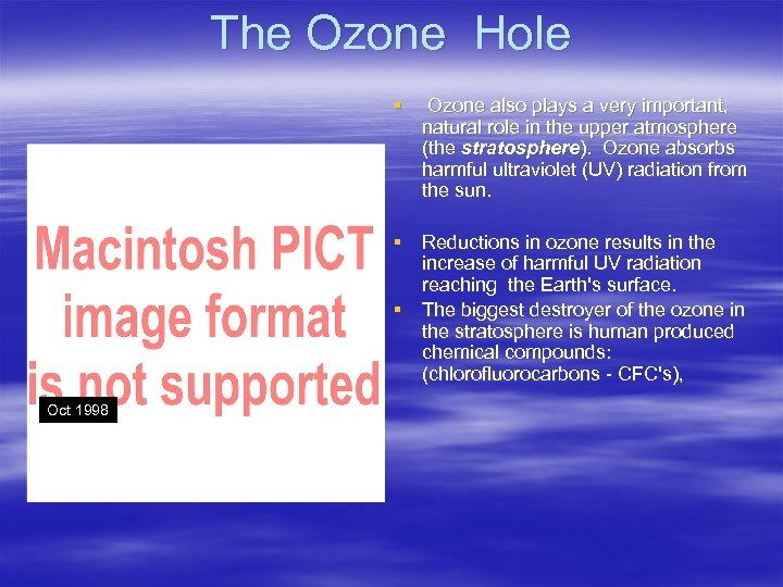 The Ozone Hole § Ozone also plays a very important, natural role in the