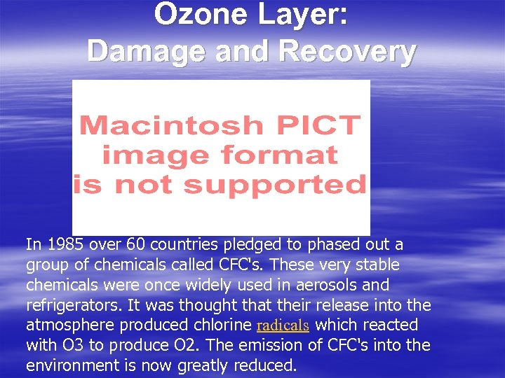 Ozone Layer: Damage and Recovery In 1985 over 60 countries pledged to phased out