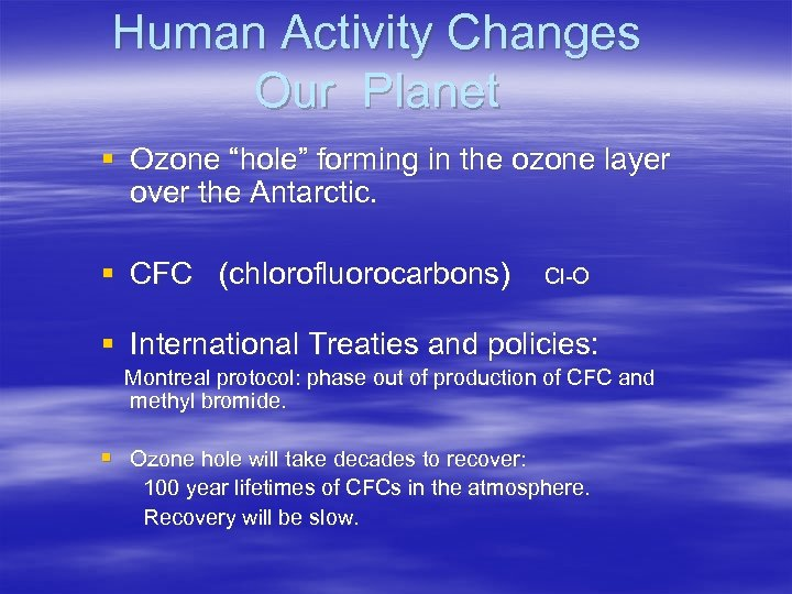 "Human Activity Changes Our Planet § Ozone ""hole"" forming in the ozone layer over"