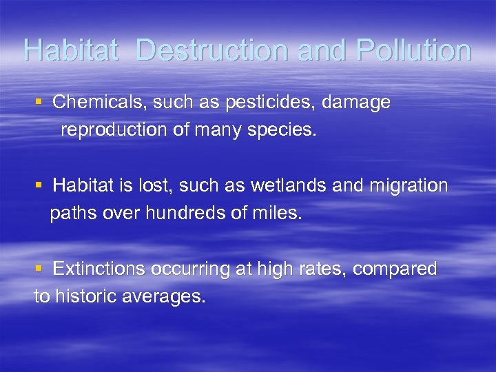Habitat Destruction and Pollution § Chemicals, such as pesticides, damage reproduction of many species.