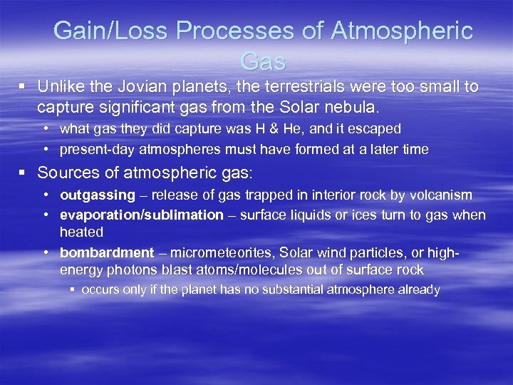 Gain/Loss Processes of Atmospheric Gas § Unlike the Jovian planets, the terrestrials were too
