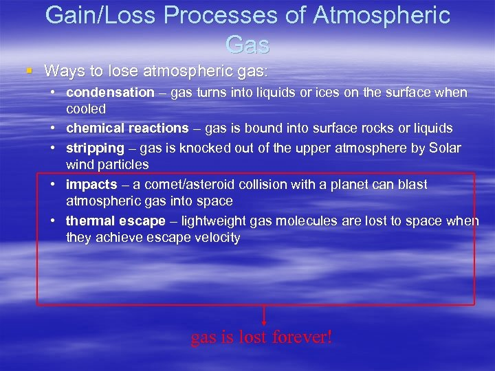 Gain/Loss Processes of Atmospheric Gas § Ways to lose atmospheric gas: • condensation –