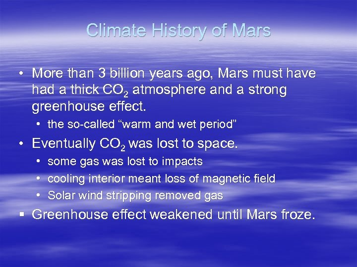 Climate History of Mars • More than 3 billion years ago, Mars must have