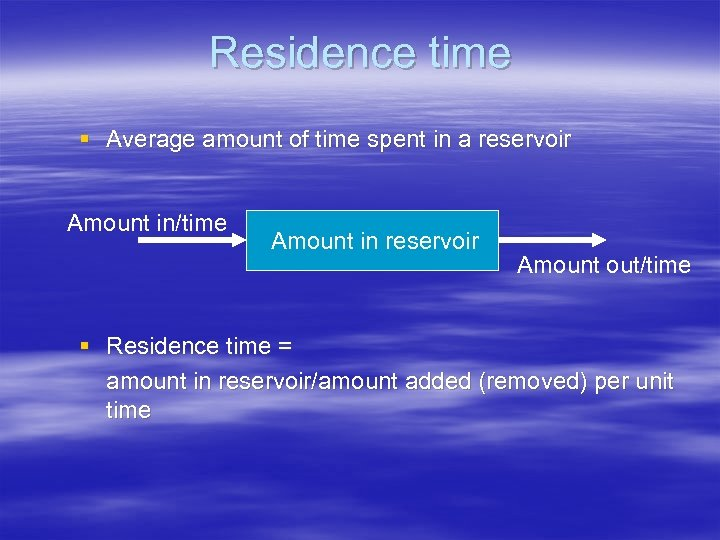 Residence time § Average amount of time spent in a reservoir Amount in/time Amount