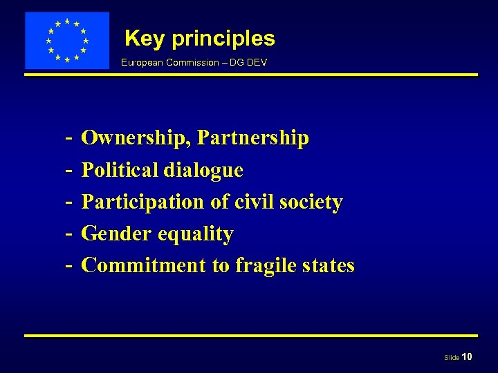 Key principles European Commission – DG DEV - Ownership, Partnership Political dialogue Participation of