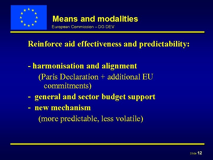 Means and modalities European Commission – DG DEV Reinforce aid effectiveness and predictability: -