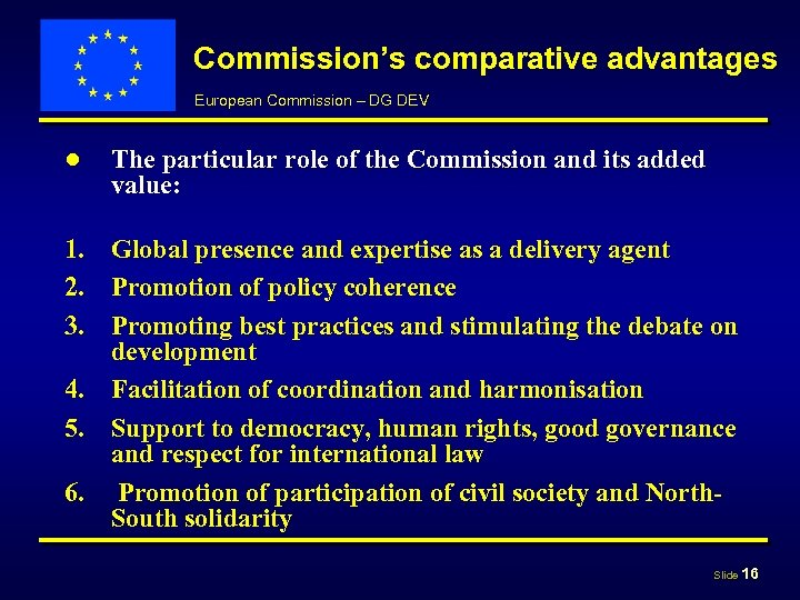 Commission's comparative advantages European Commission – DG DEV ● The particular role of the