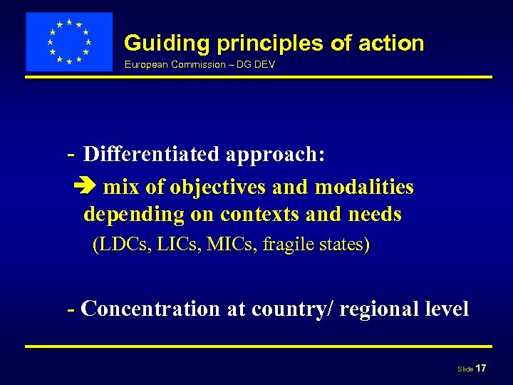 Guiding principles of action European Commission – DG DEV - Differentiated approach: mix of