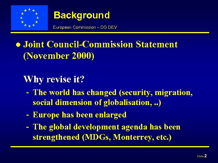 Background European Commission – DG DEV ● Joint Council-Commission Statement (November 2000) Why revise