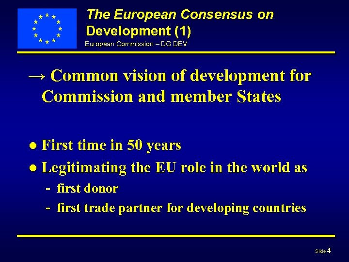 The European Consensus on Development (1) European Commission – DG DEV → Common vision