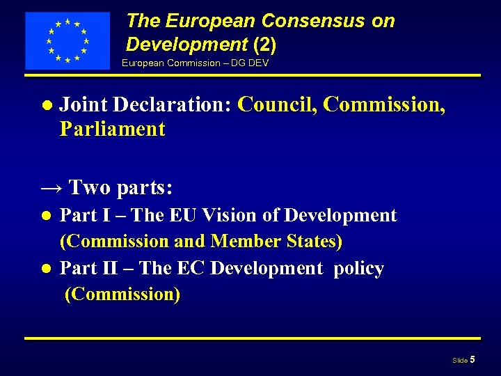 The European Consensus on Development (2) European Commission – DG DEV ● Joint Declaration: