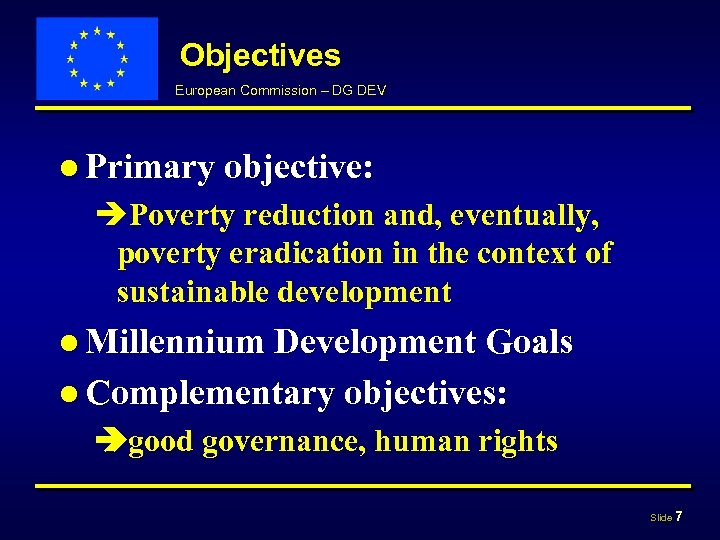 Objectives European Commission – DG DEV ● Primary objective: èPoverty reduction and, eventually, poverty