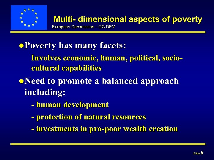 Multi- dimensional aspects of poverty European Commission – DG DEV ● Poverty has many