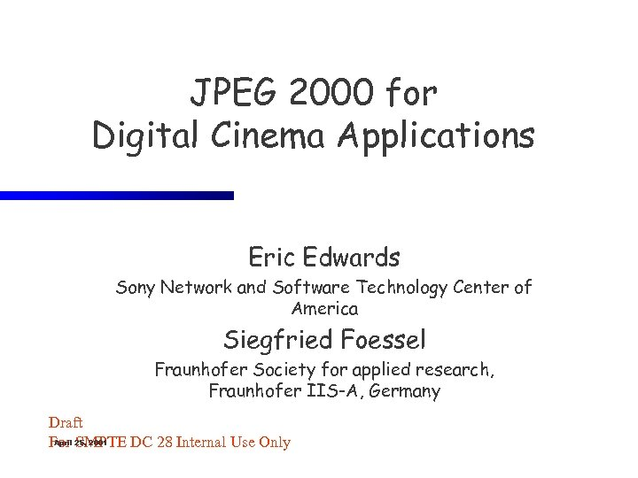 JPEG 2000 for Digital Cinema Applications Eric Edwards Sony Network and Software Technology Center