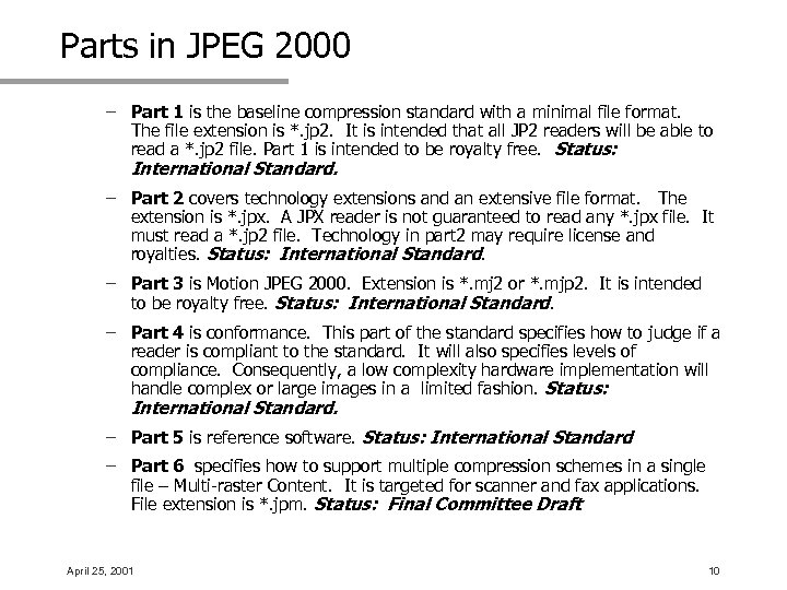 Parts in JPEG 2000 – Part 1 is the baseline compression standard with a