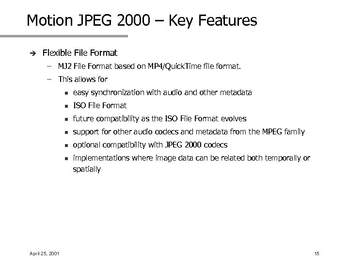 Motion JPEG 2000 – Key Features è Flexible File Format – MJ 2 File