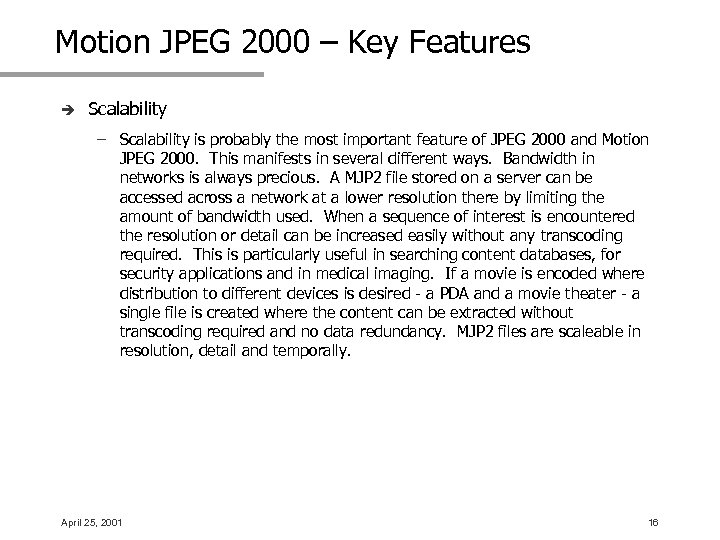 Motion JPEG 2000 – Key Features è Scalability – Scalability is probably the most