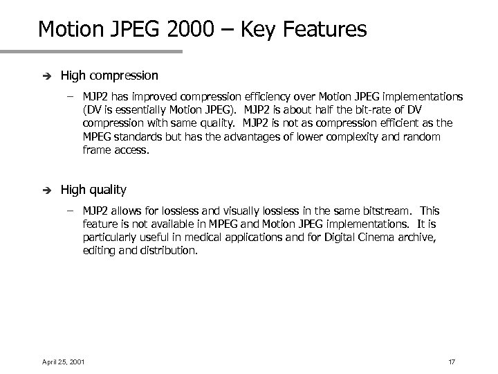 Motion JPEG 2000 – Key Features è High compression – MJP 2 has improved