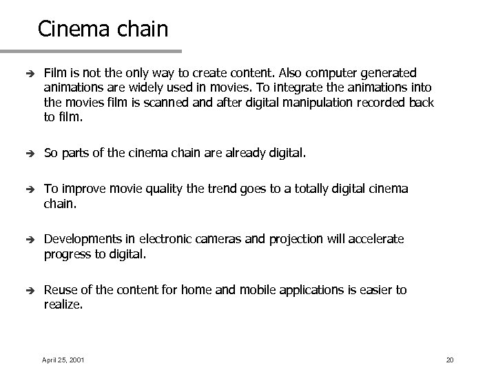 Cinema chain è Film is not the only way to create content. Also computer