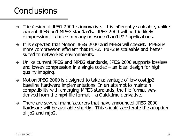 Conclusions è The design of JPEG 2000 is innovative. It is inherently scaleable, unlike