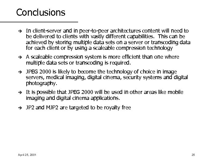Conclusions è In client-server and in peer-to-peer architectures content will need to be delivered