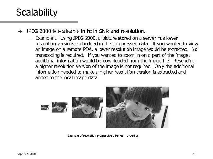 Scalability è JPEG 2000 is scaleable in both SNR and resolution. – Example 1: