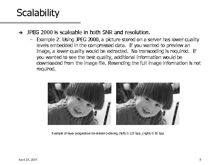 Scalability è JPEG 2000 is scaleable in both SNR and resolution. – Example 2:
