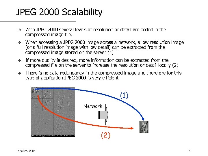 JPEG 2000 Scalability è With JPEG 2000 several levels of resolution or detail are