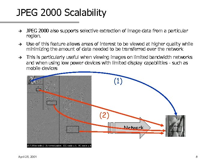 JPEG 2000 Scalability è JPEG 2000 also supports selective extraction of image data from