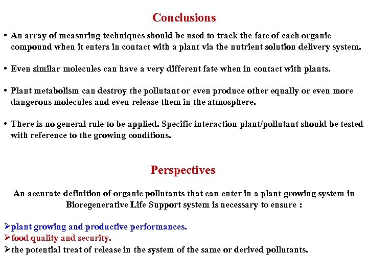 Conclusions • An array of measuring techniques should be used to track the fate