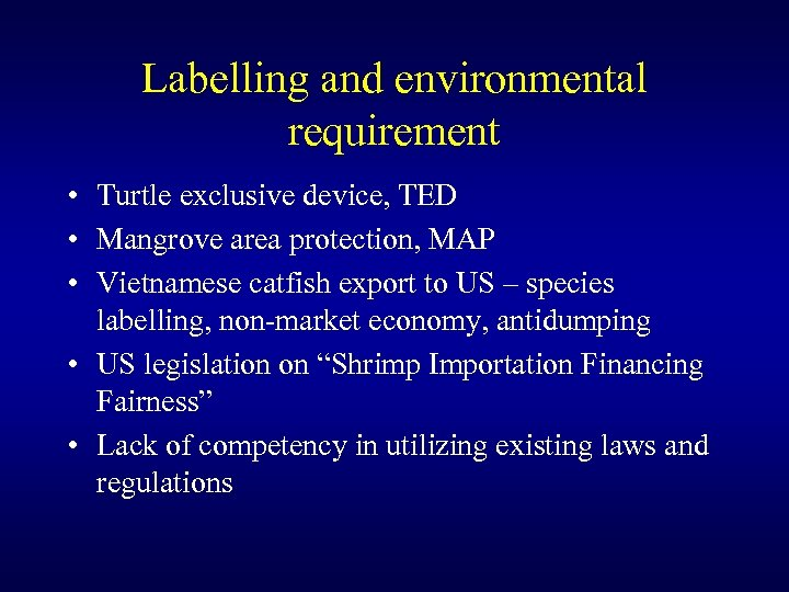 Labelling and environmental requirement • Turtle exclusive device, TED • Mangrove area protection, MAP