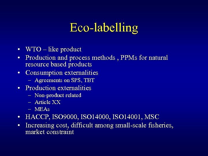 Eco-labelling • WTO – like product • Production and process methods , PPMs for
