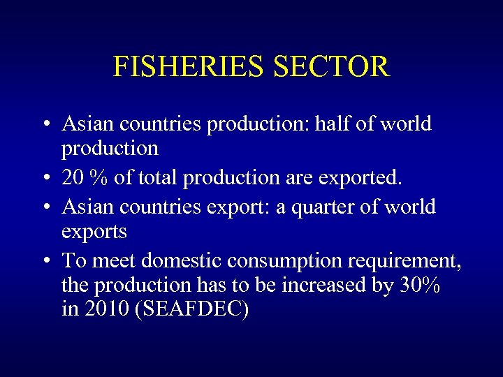 FISHERIES SECTOR • Asian countries production: half of world production • 20 % of