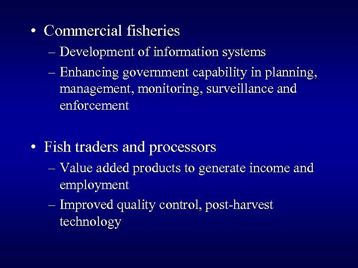 • Commercial fisheries – Development of information systems – Enhancing government capability in