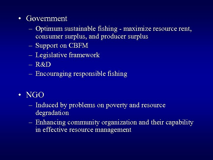 • Government – Optimum sustainable fishing - maximize resource rent, consumer surplus, and