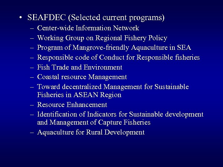 • SEAFDEC (Selected current programs) – – – – Center-wide Information Network Working