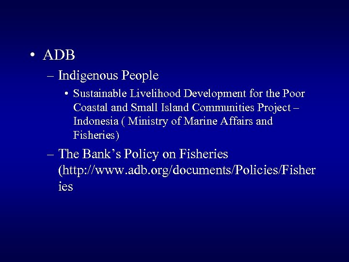 • ADB – Indigenous People • Sustainable Livelihood Development for the Poor Coastal