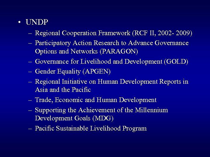 • UNDP – Regional Cooperation Framework (RCF II, 2002 - 2009) – Participatory