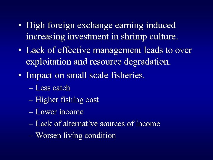 • High foreign exchange earning induced increasing investment in shrimp culture. • Lack