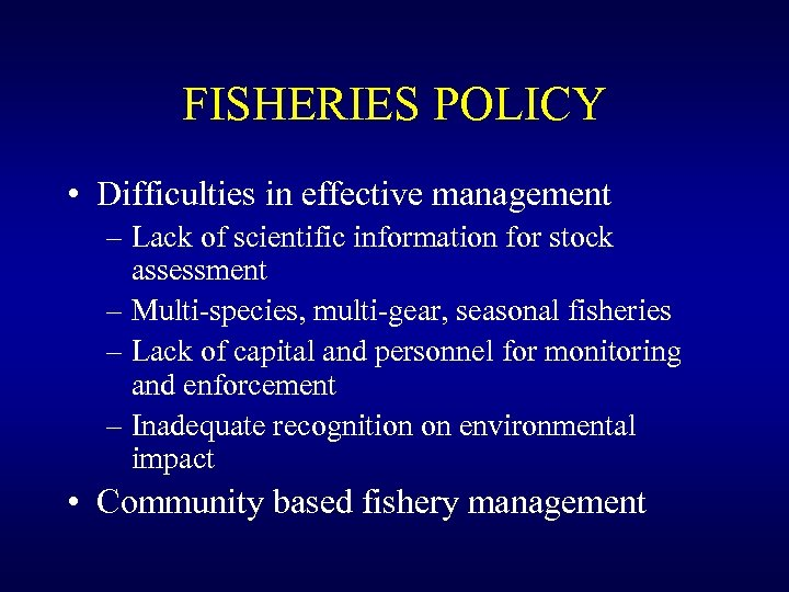 FISHERIES POLICY • Difficulties in effective management – Lack of scientific information for stock