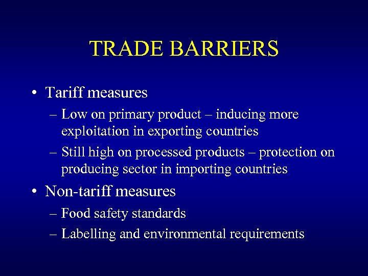 TRADE BARRIERS • Tariff measures – Low on primary product – inducing more exploitation