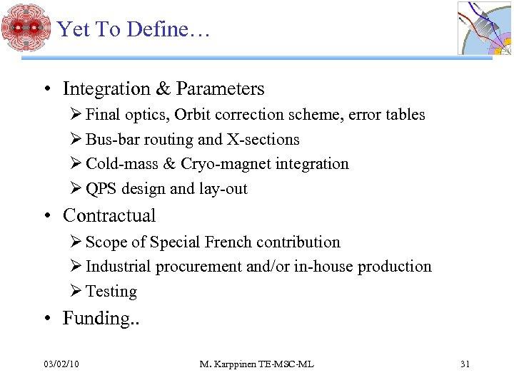 Yet To Define… • Integration & Parameters Ø Final optics, Orbit correction scheme, error