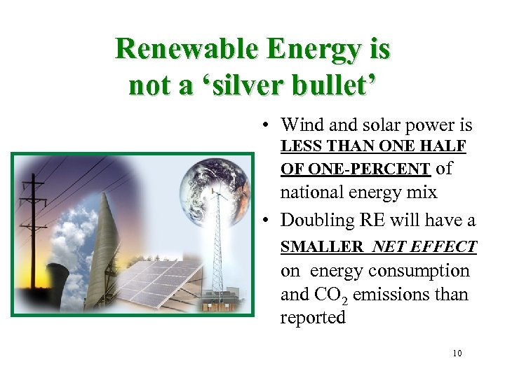 Renewable Energy is not a 'silver bullet' • Wind and solar power is LESS